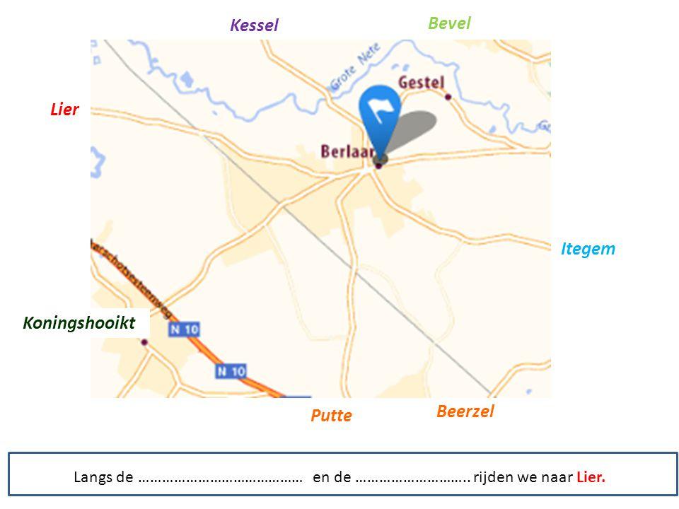 Kessel Bevel Itegem Putte Beerzel Koningshooikt Lier Langs de …………………………………… en de ………………………..
