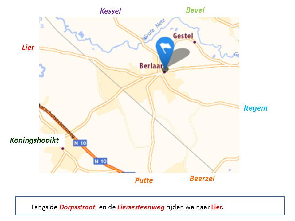 Kessel Bevel Itegem Putte Beerzel Koningshooikt Lier Langs de Dorpsstraat en de Liersesteenweg rijden we naar Lier.