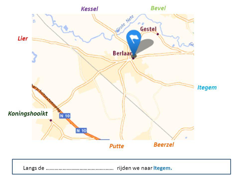 Kessel Bevel Itegem Putte Beerzel Koningshooikt Lier Langs de …………………………………….…… rijden we naar Itegem.