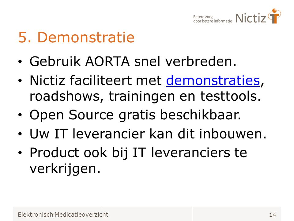 5. Demonstratie • Gebruik AORTA snel verbreden. • Nictiz faciliteert met demonstraties, roadshows, trainingen en testtools.demonstraties • Open Source