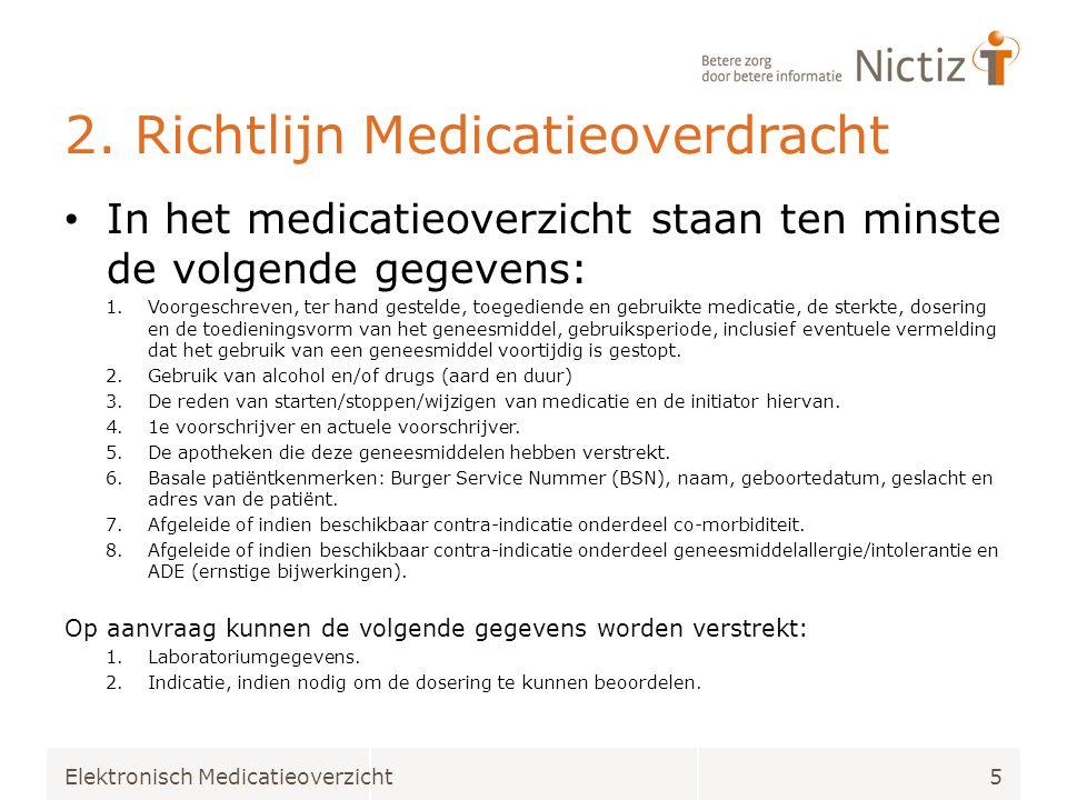 2. Richtlijn Medicatieoverdracht • In het medicatieoverzicht staan ten minste de volgende gegevens: 1.Voorgeschreven, ter hand gestelde, toegediende e