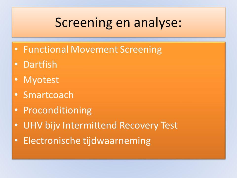 Screening en analyse: • Functional Movement Screening • Dartfish • Myotest • Smartcoach • Proconditioning • UHV bijv Intermittend Recovery Test • Elec