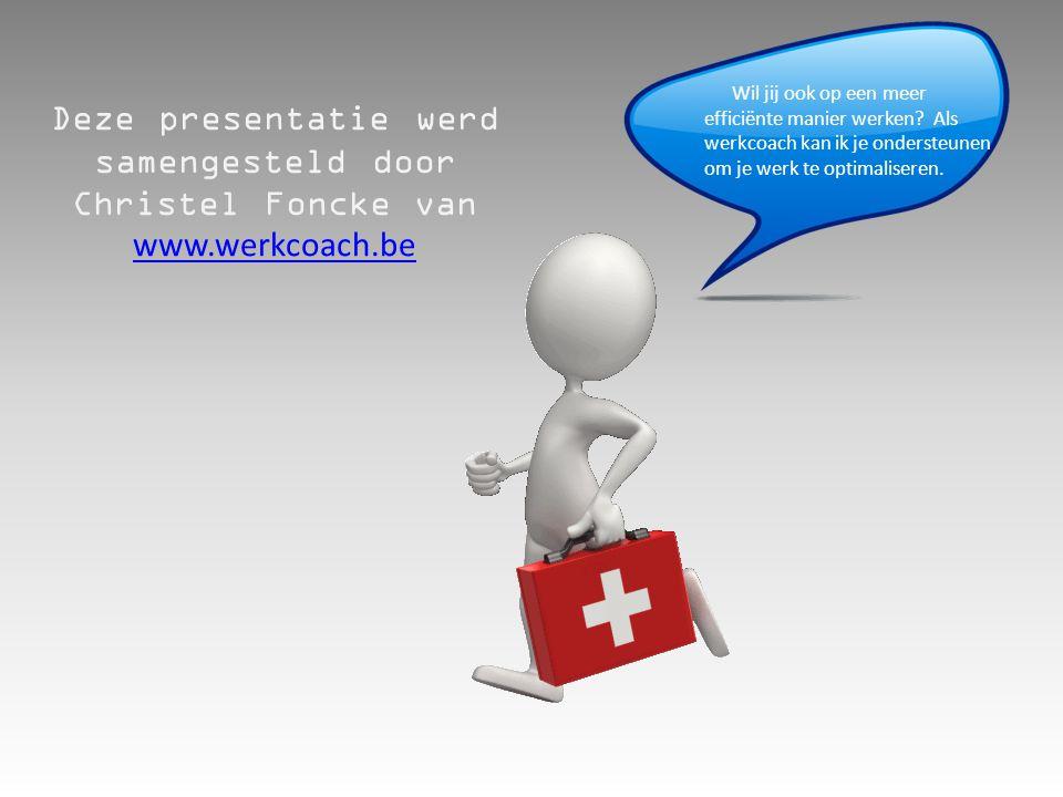 Deze presentatie werd samengesteld door Christel Foncke van www.werkcoach.be www.werkcoach.be Wil jij ook op een meer efficiënte manier werken.