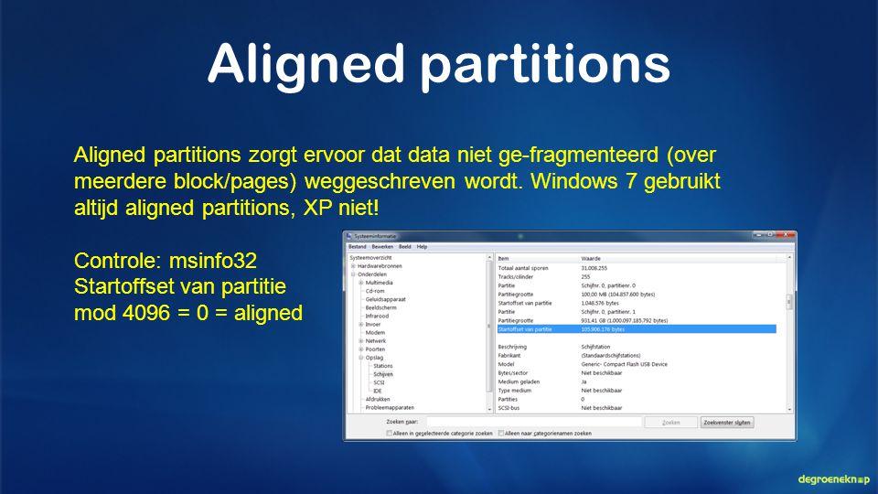 Aligned partitions Aligned partitions zorgt ervoor dat data niet ge-fragmenteerd (over meerdere block/pages) weggeschreven wordt. Windows 7 gebruikt a