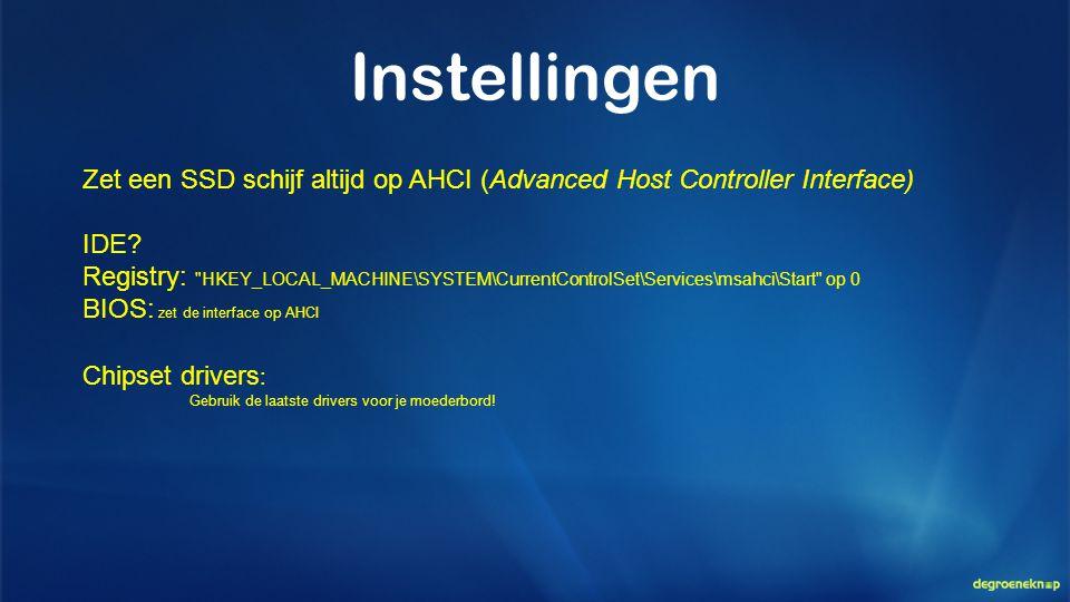 Instellingen Zet een SSD schijf altijd op AHCI (Advanced Host Controller Interface) IDE? Registry: