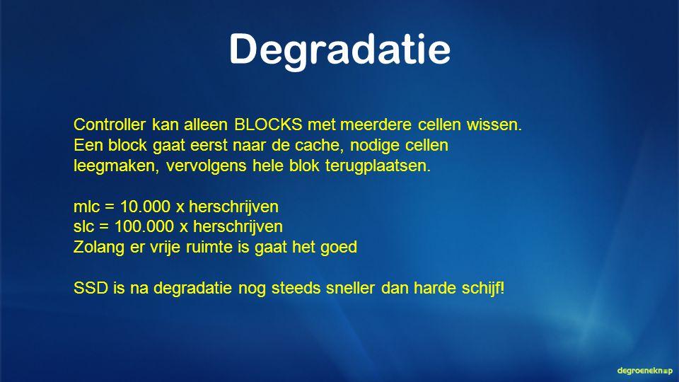 Degradatie Controller kan alleen BLOCKS met meerdere cellen wissen. Een block gaat eerst naar de cache, nodige cellen leegmaken, vervolgens hele blok