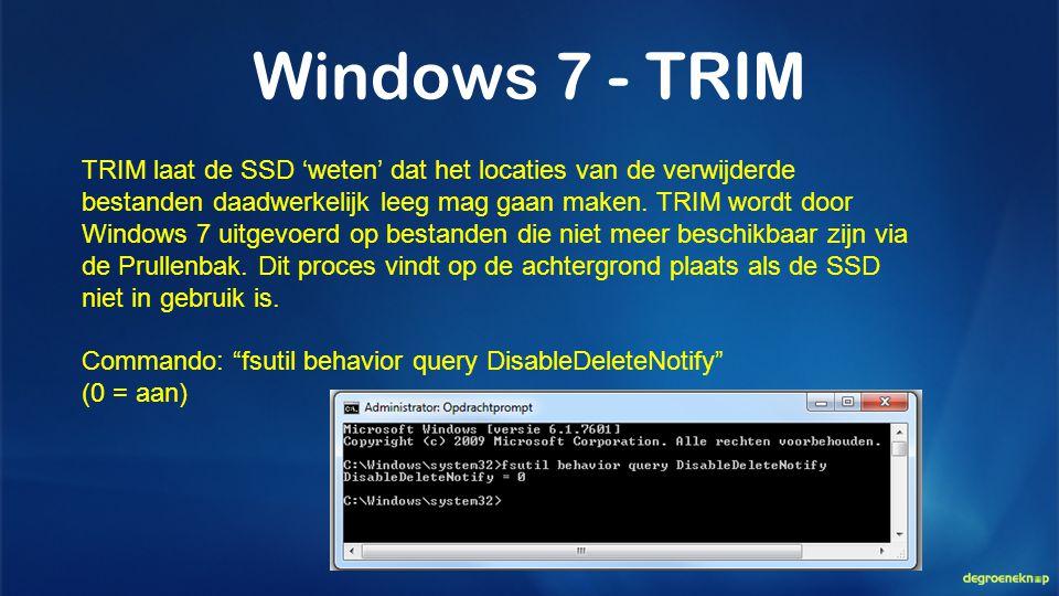 Windows 7 - TRIM TRIM laat de SSD 'weten' dat het locaties van de verwijderde bestanden daadwerkelijk leeg mag gaan maken. TRIM wordt door Windows 7 u