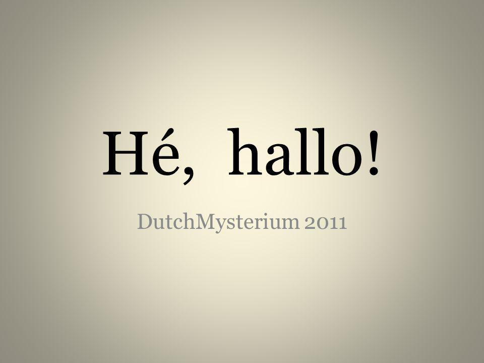 Hé, hallo! DutchMysterium 2011