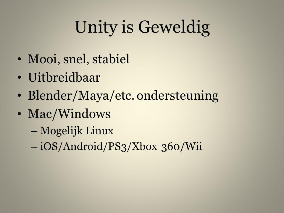 Unity is Geweldig • Mooi, snel, stabiel • Uitbreidbaar • Blender/Maya/etc. ondersteuning • Mac/Windows – Mogelijk Linux – iOS/Android/PS3/Xbox 360/Wii
