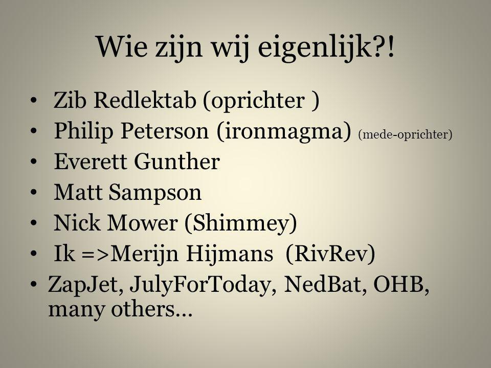 Wie zijn wij eigenlijk?! • Zib Redlektab (oprichter ) • Philip Peterson (ironmagma) (mede-oprichter) • Everett Gunther • Matt Sampson • Nick Mower (Sh