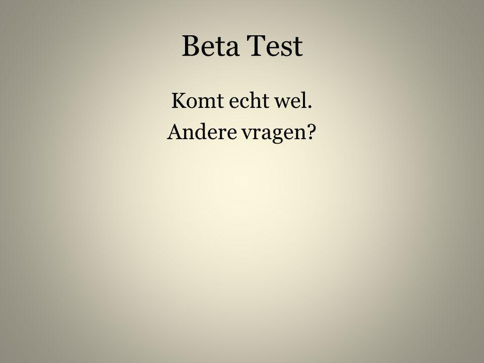 Beta Test Komt echt wel. Andere vragen?