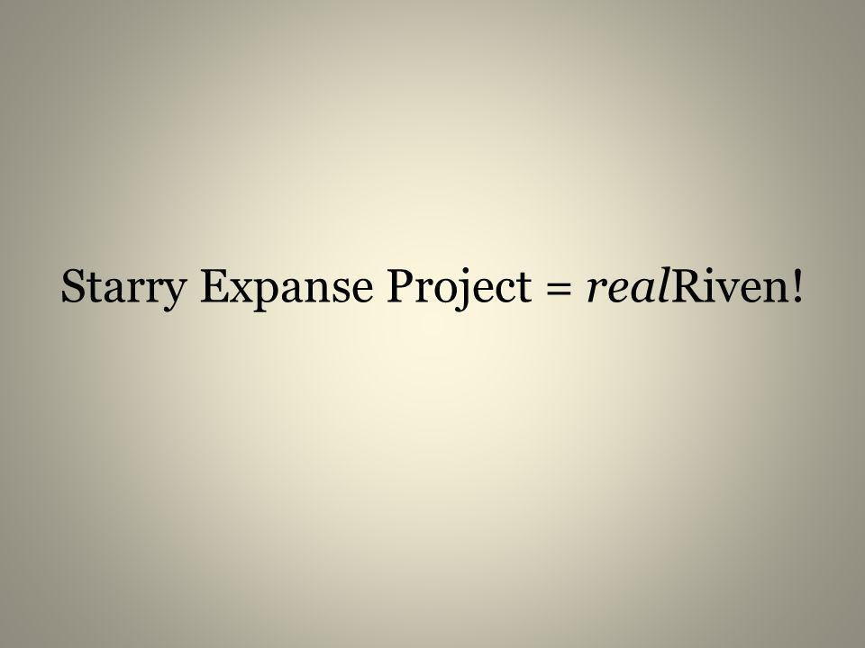 Starry Expanse Project = realRiven!