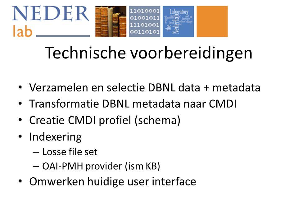 Technische voorbereidingen • Verzamelen en selectie DBNL data + metadata • Transformatie DBNL metadata naar CMDI • Creatie CMDI profiel (schema) • Indexering – Losse file set – OAI-PMH provider (ism KB) • Omwerken huidige user interface