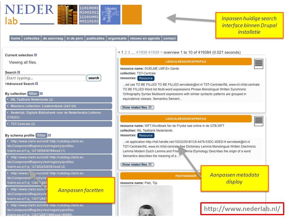 Inpassen huidige search interface binnen Drupal installatie Aanpassen facetten Aanpassen metadata display http://www.nederlab.nl/