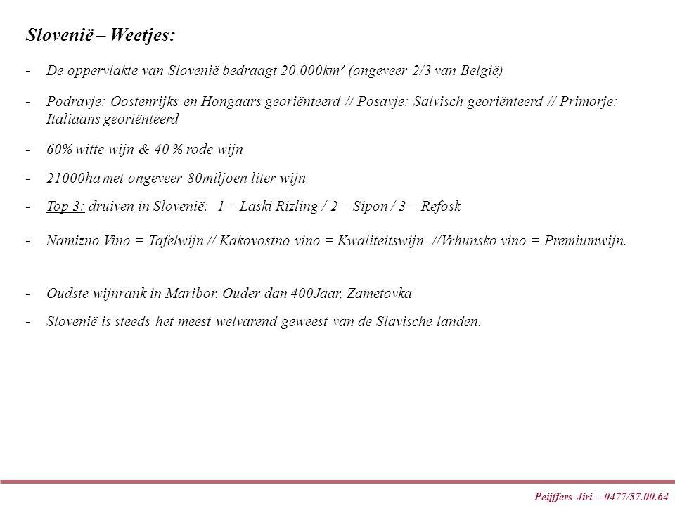 Peijffers Jiri – 0477/57.00.64 Slovenië – Weetjes: -Podravje: Oostenrijks en Hongaars georiënteerd // Posavje: Salvisch georiënteerd // Primorje: Ital