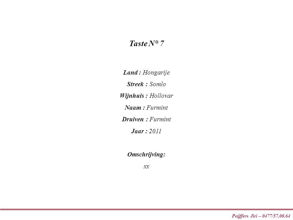 Peijffers Jiri – 0477/57.00.64 Taste N° 7 Land : Hongarije Streek : Somlo Wijnhuis : Hollovar Naam : Furmint Druiven : Furmint Jaar : 2011 Omschrijving: xx