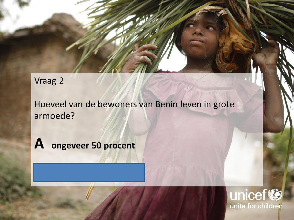 Vraag 2 Hoeveel van de bewoners van Benin leven in grote armoede? A ongeveer 50 procent B ongeveer 40 procent