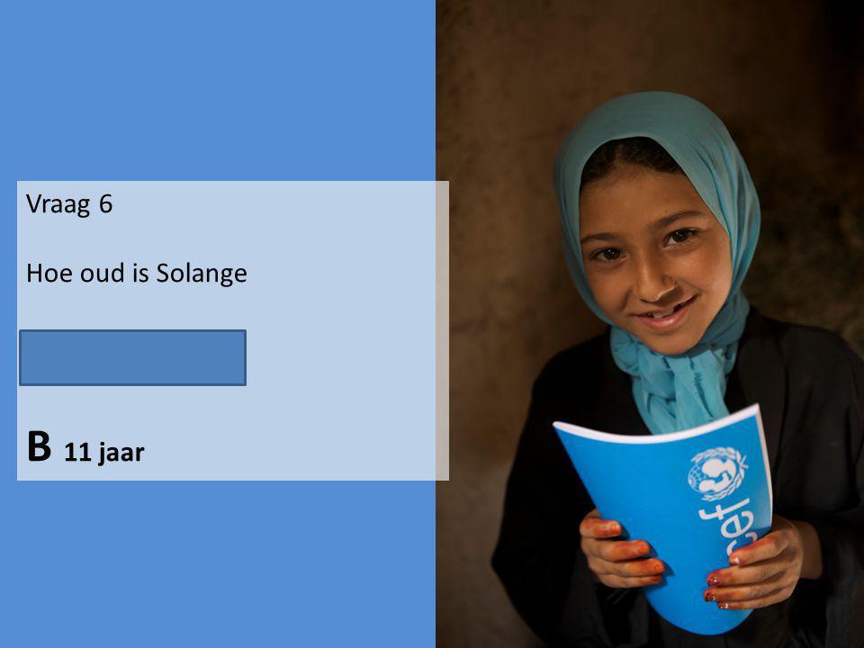 Vraag 6 Hoe oud is Solange A 10 jaar B 11 jaar