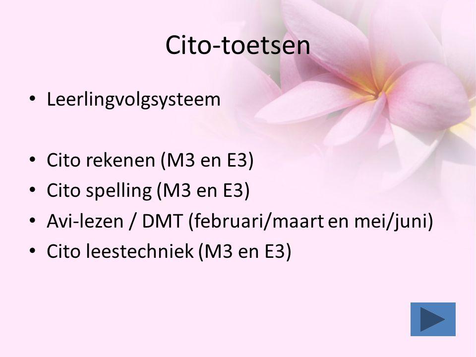 Cito-toetsen • Leerlingvolgsysteem • Cito rekenen (M3 en E3) • Cito spelling (M3 en E3) • Avi-lezen / DMT (februari/maart en mei/juni) • Cito leestech