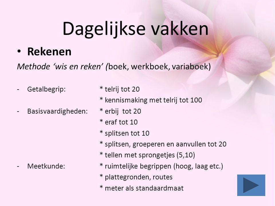 Dagelijkse vakken • Rekenen Methode 'wis en reken' (boek, werkboek, variaboek) -Getalbegrip: * telrij tot 20 * kennismaking met telrij tot 100 -Basisv