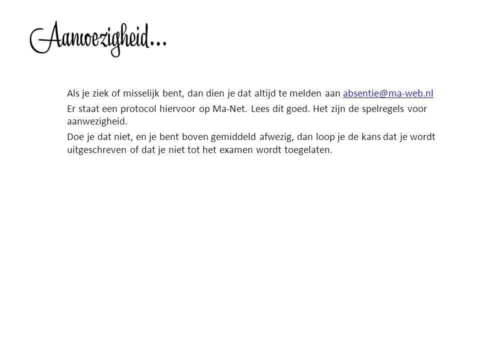 Als je ziek of misselijk bent, dan dien je dat altijd te melden aan absentie@ma-web.nlabsentie@ma-web.nl Er staat een protocol hiervoor op Ma-Net. Lee
