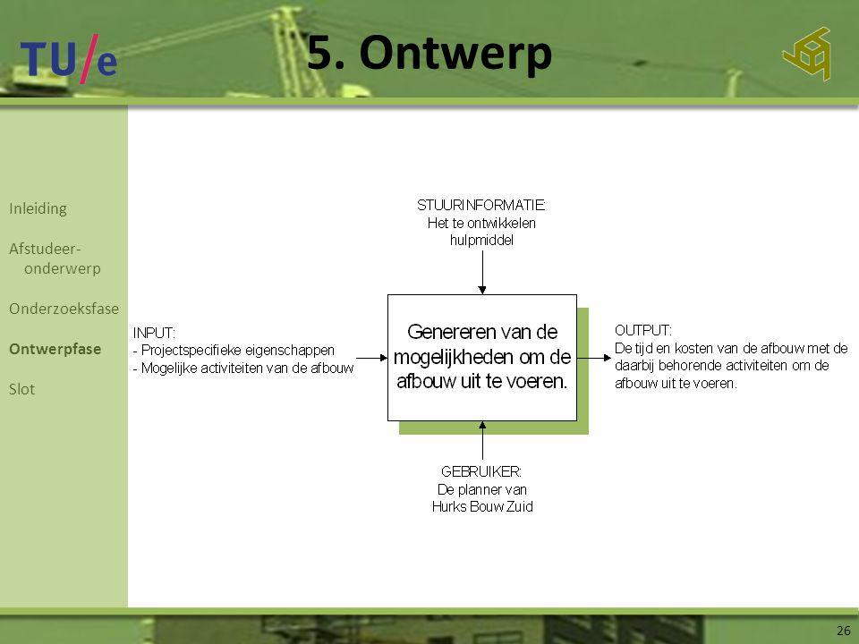5. Ontwerp 26 Inleiding Afstudeer- onderwerp Onderzoeksfase Ontwerpfase Slot