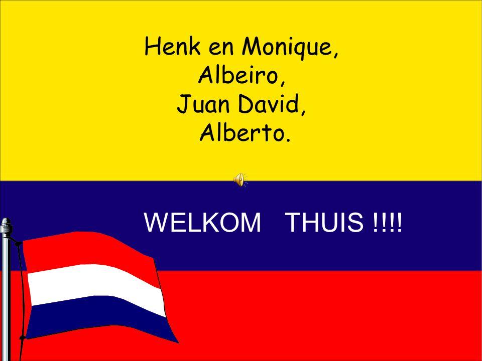 Henk en Monique, Albeiro, Juan David, Alberto. WELKOM THUIS !!!!