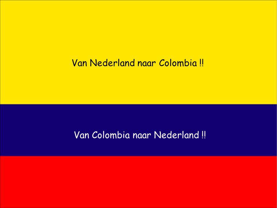 Van Nederland naar Colombia !! Van Colombia naar Nederland !!