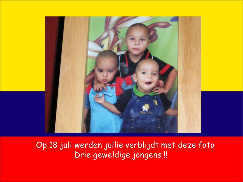 Op 18 juli werden jullie verblijdt met deze foto Drie geweldige jongens !!