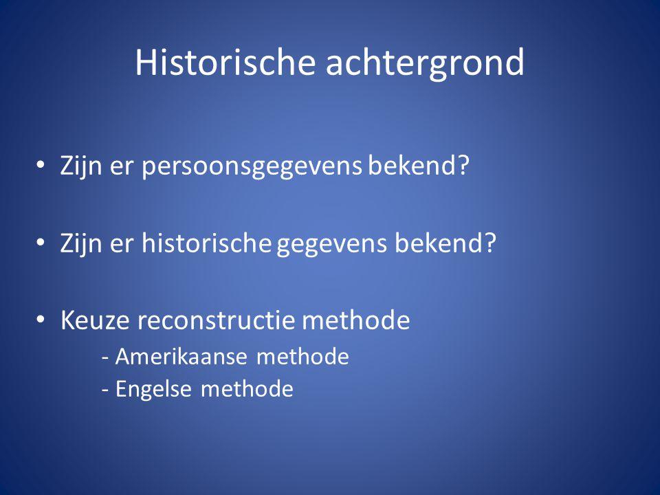 Historische achtergrond • Zijn er persoonsgegevens bekend? • Zijn er historische gegevens bekend? • Keuze reconstructie methode - Amerikaanse methode