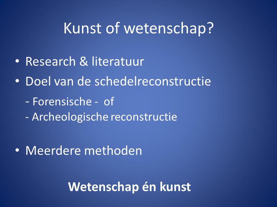 Kunst of wetenschap? • Research & literatuur • Doel van de schedelreconstructie - Forensische - of - Archeologische reconstructie • Meerdere methoden