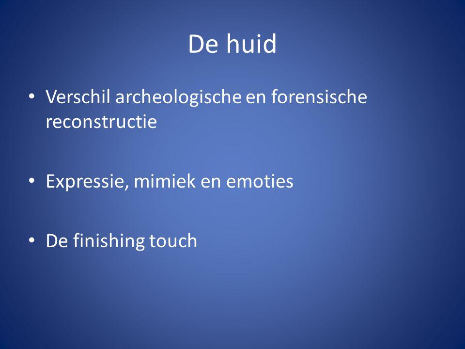 De huid • Verschil archeologische en forensische reconstructie • Expressie, mimiek en emoties • De finishing touch