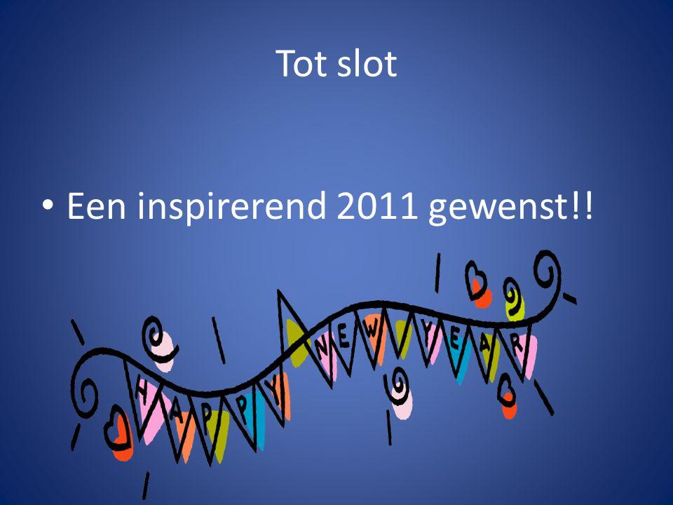 Tot slot • Een inspirerend 2011 gewenst!!