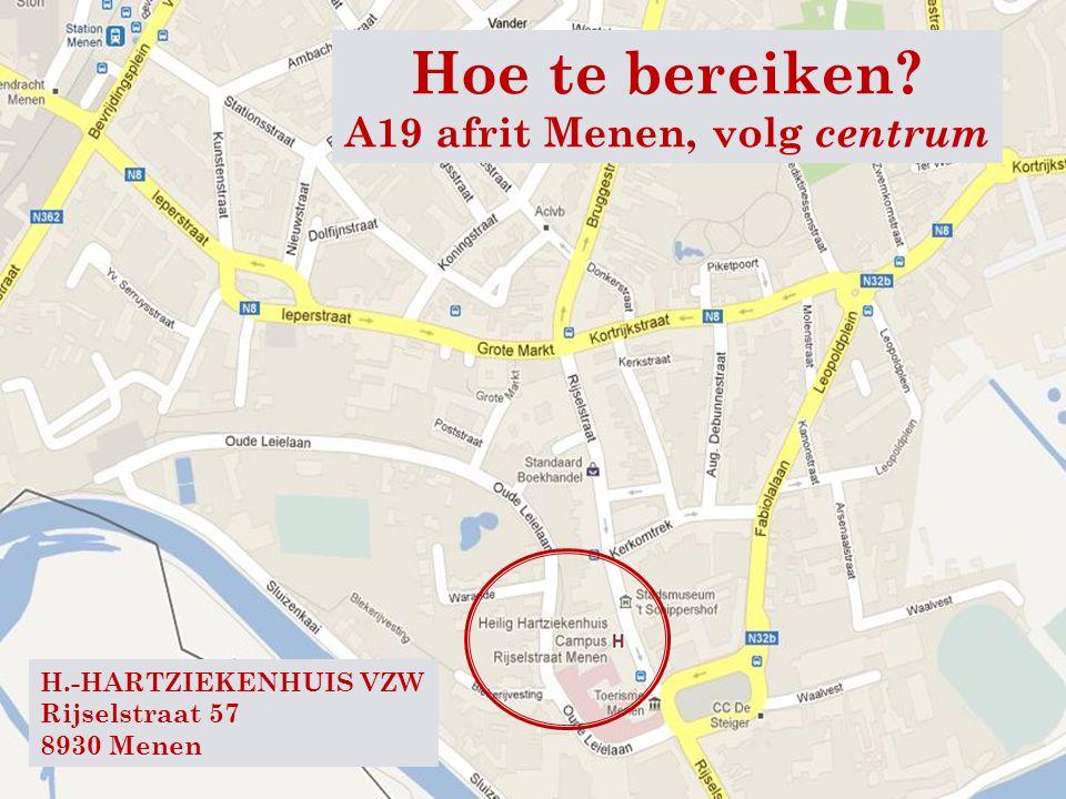 H.-HARTZIEKENHUIS VZW Rijselstraat 57 8930 Menen Hoe te bereiken? A19 afrit Menen, volg centrum