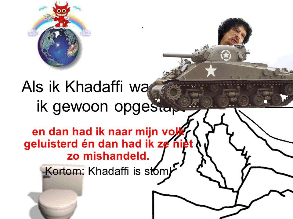 Als ik Khadaffi was.