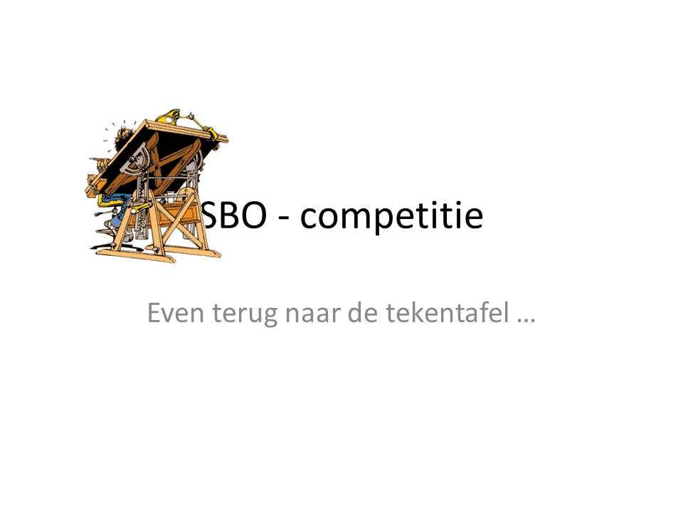 SBO - competitie Even terug naar de tekentafel …