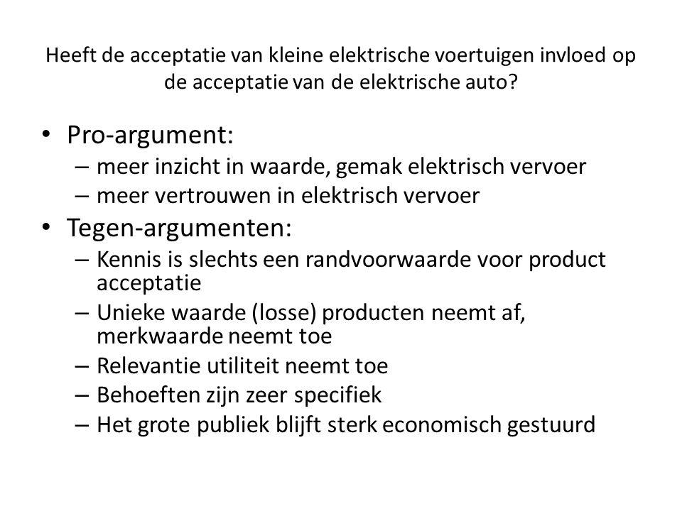 Heeft de acceptatie van kleine elektrische voertuigen invloed op de acceptatie van de elektrische auto? • Pro-argument: – meer inzicht in waarde, gema