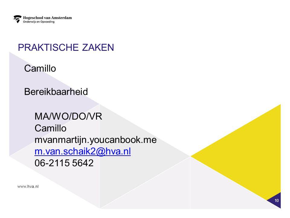 PRAKTISCHE ZAKEN 10 Camillo Bereikbaarheid MA/WO/DO/VR Camillo mvanmartijn.youcanbook.me m.van.schaik2@hva.nl 06-2115 5642