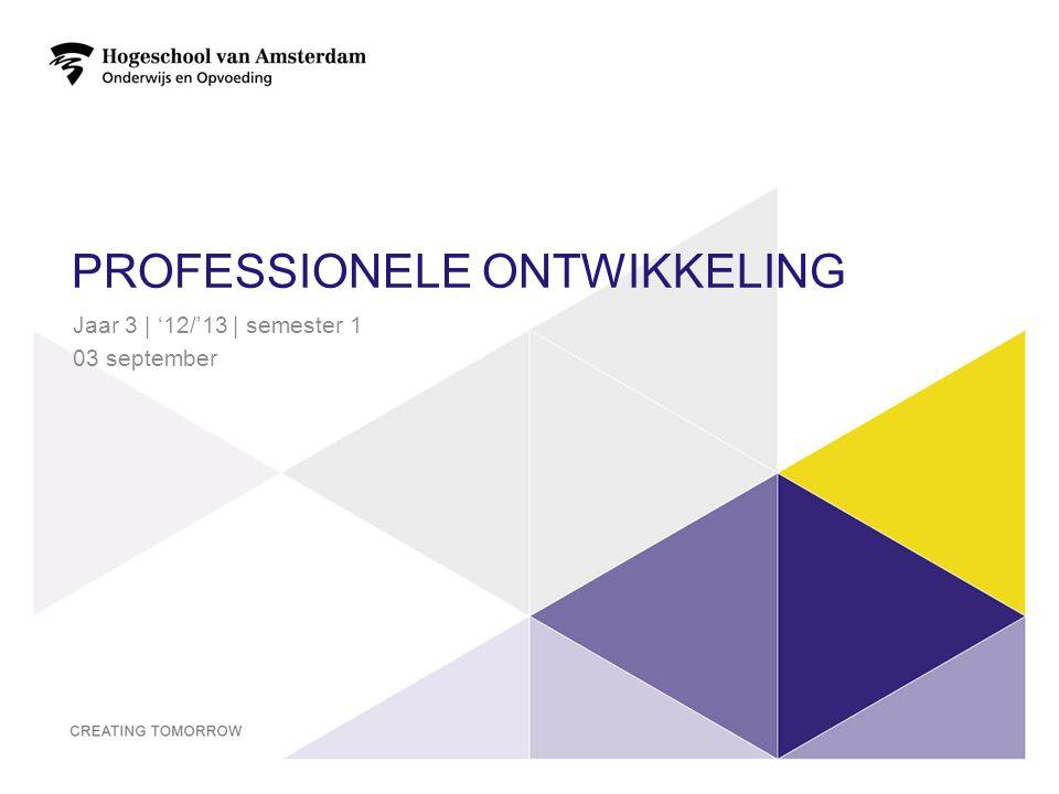 PROFESSIONELE ONTWIKKELING Jaar 3 | '12/'13 | semester 1 03 september 3