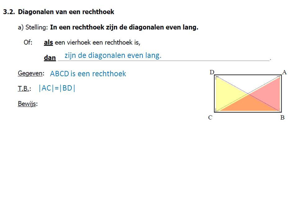 zijn de diagonalen even lang. ABCD is een rechthoek |AC|=|BD|