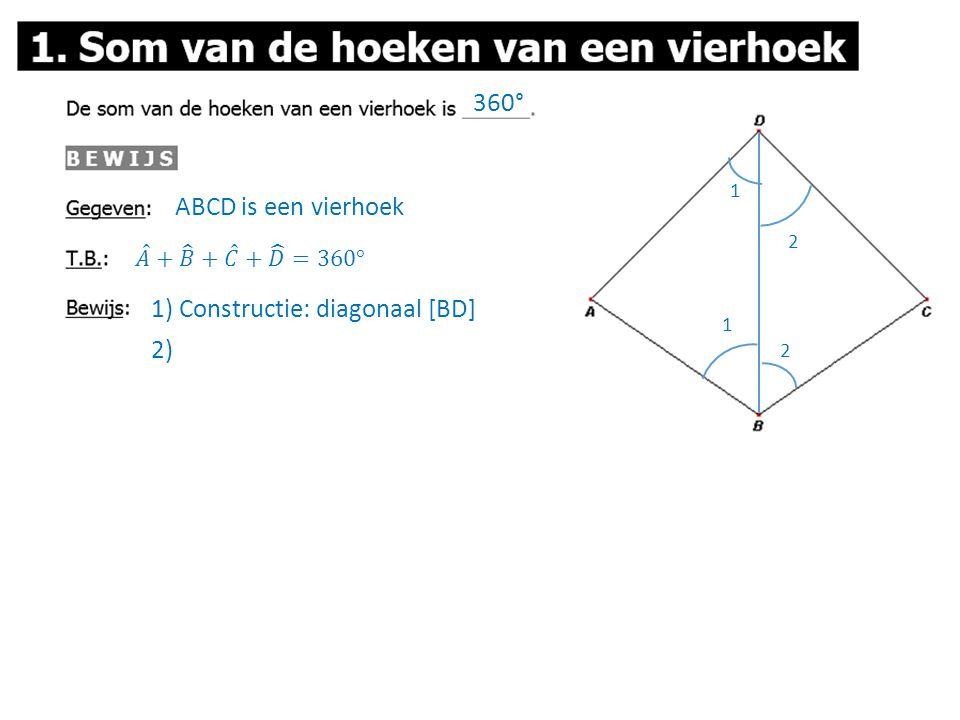 360° ABCD is een vierhoek 1) Constructie: diagonaal [BD] 2) 1 2 1 2