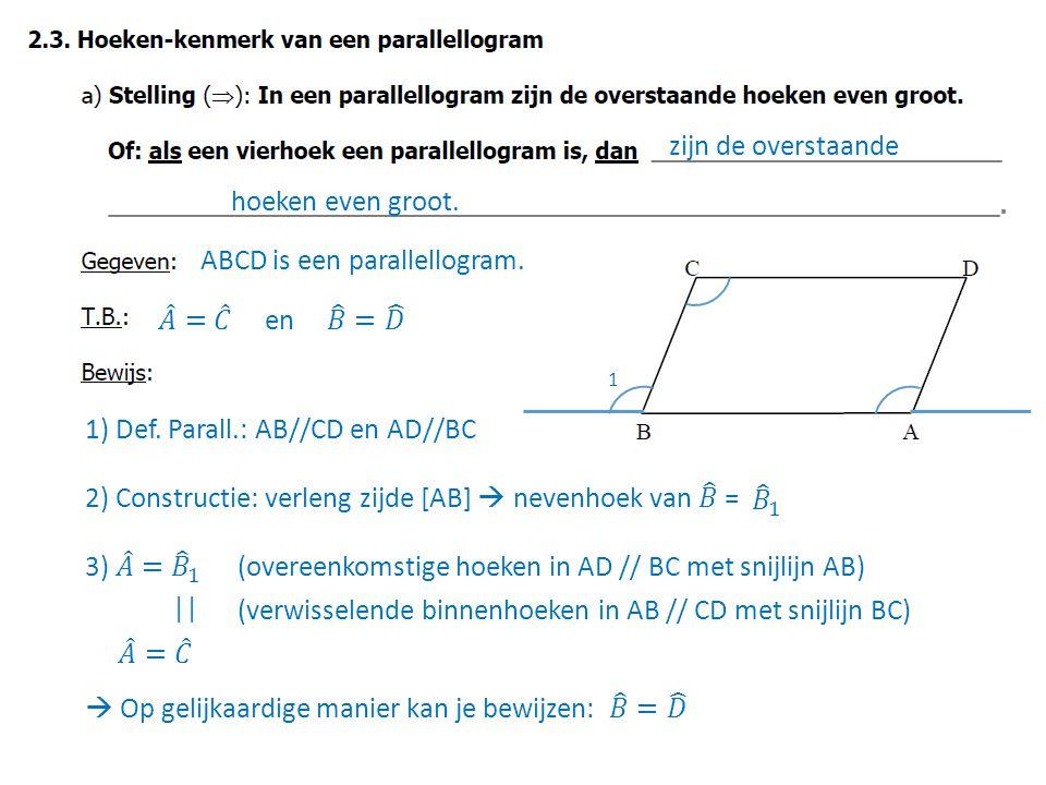 zijn de overstaande hoeken even groot.ABCD is een parallellogram.
