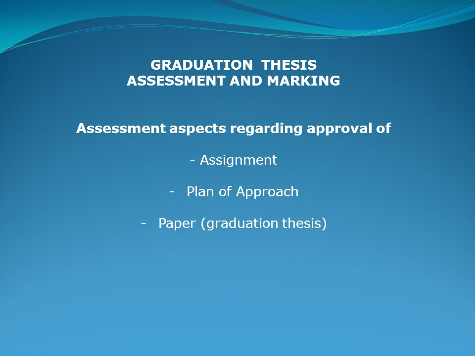 GRADUATION THESIS ASSESSMENT AND MARKING Assessment and approval of the assignment Does the assignor (company, organization, authority, etc) provide services and / or products that are related to the field of study.