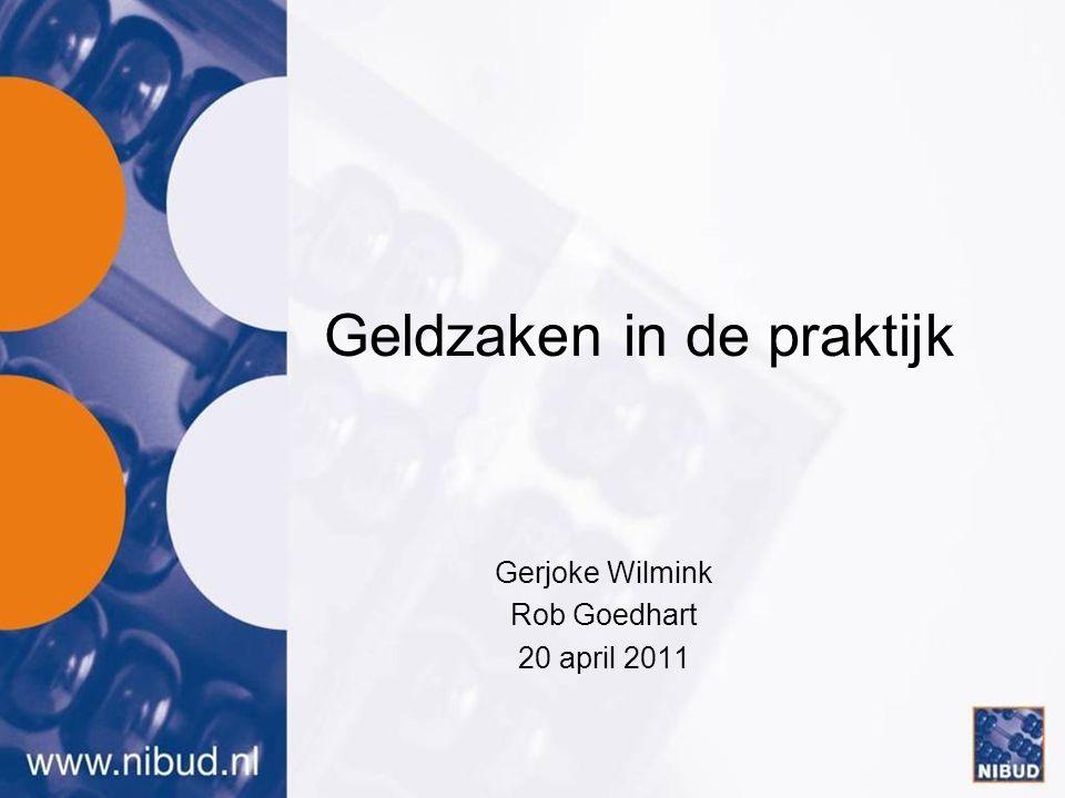 Geldzaken in de praktijk Gerjoke Wilmink Rob Goedhart 20 april 2011