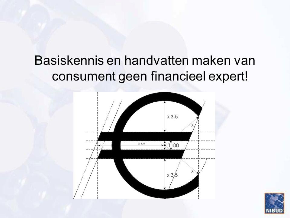 Basiskennis en handvatten maken van consument geen financieel expert!