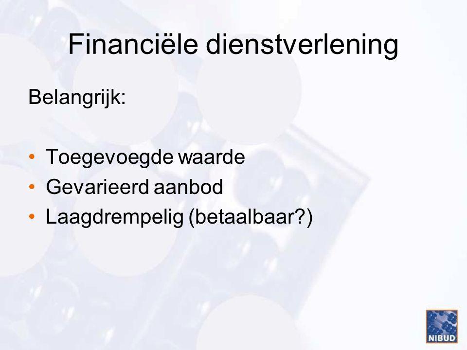 Financiële dienstverlening Belangrijk: •Toegevoegde waarde •Gevarieerd aanbod •Laagdrempelig (betaalbaar )