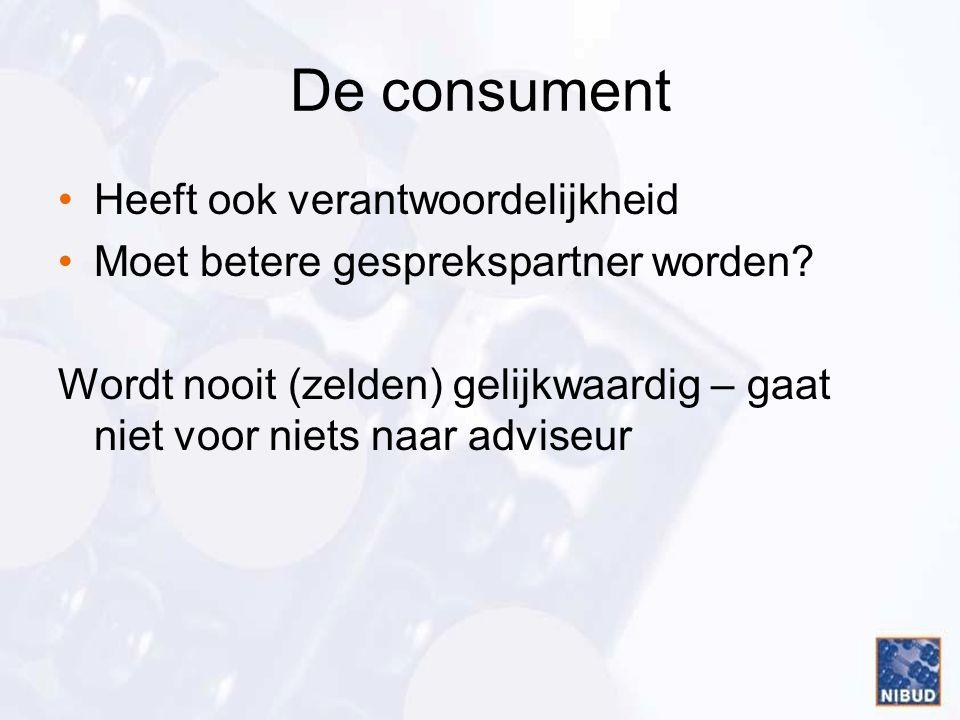 De consument •Heeft ook verantwoordelijkheid •Moet betere gesprekspartner worden.