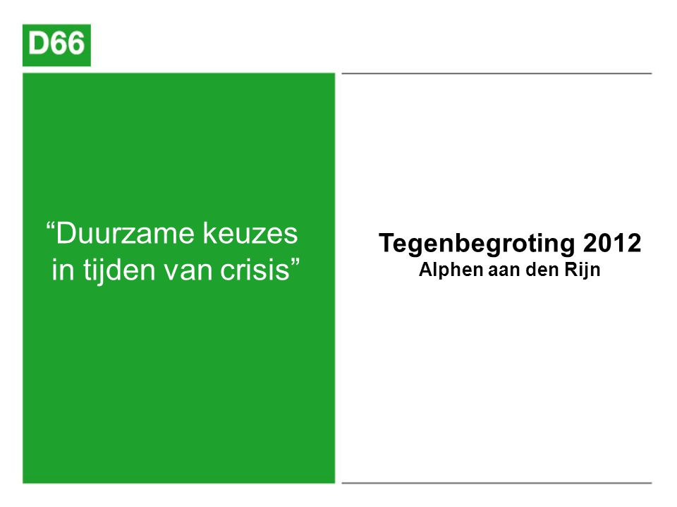 Duurzame keuzes in tijden van crisis Tegenbegroting 2012 Alphen aan den Rijn