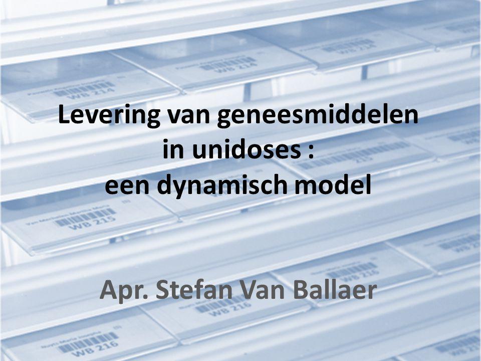 Levering van geneesmiddelen in unidoses : een dynamisch model Apr. Stefan Van Ballaer