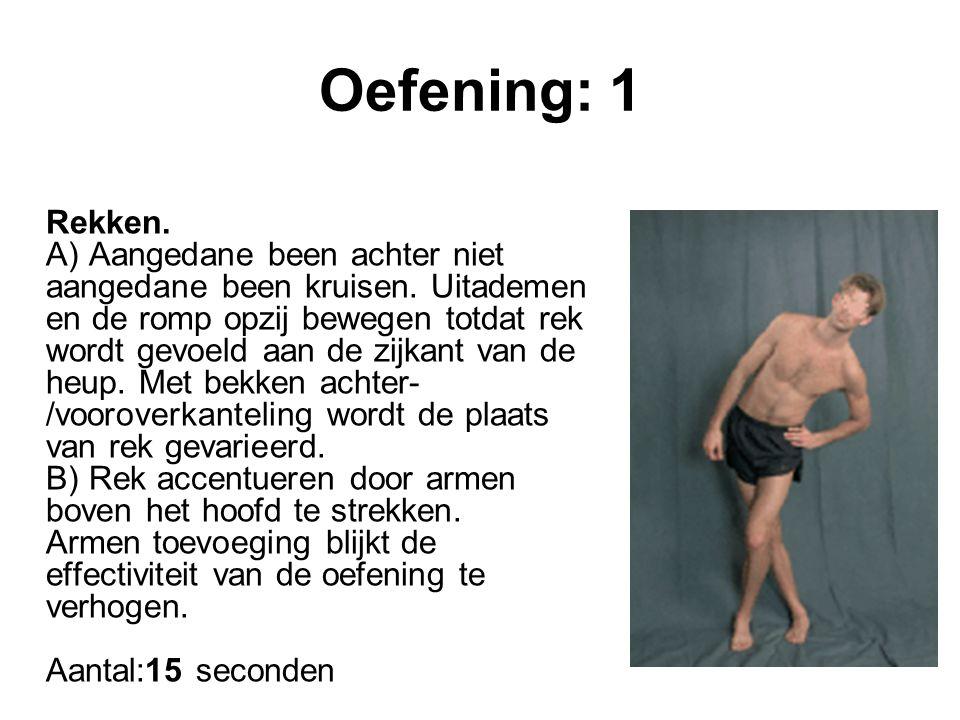 Oefening: 1 Rekken. A) Aangedane been achter niet aangedane been kruisen. Uitademen en de romp opzij bewegen totdat rek wordt gevoeld aan de zijkant v